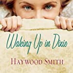 Waking Up in Dixie: A Novel | Haywood Smith
