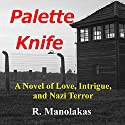 Palette Knife: A Novel of Love, Intrigue, and Nazi Terror Audiobook by R. Manolakas Narrated by Steve White