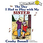 The Day I Had to Play with My Sister | Crosby Bonsall