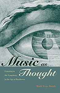 Music as Thought: Listening to the Symphony in the Age of Beethoven by Princeton University Press