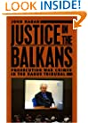 Justice in the Balkans: Prosecuting War Crimes in the Hague Tribunal (Chicago Series in Law and Society)