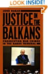 Justice in the Balkans: Prosecuting W...