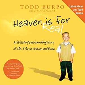 Heaven Is for Real: A Little Boy's Astounding Story of His Trip to Heaven and Back | [Todd Burpo, Lynn Vincent]