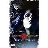 """Vampire Academy: Blutsschwesternvon """"Richelle Mead"""""""