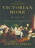 Inside the Victorian Home: A Portrait of Domestic Life in Victorian England (0393052095) by Judith Flanders