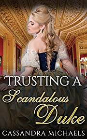 REGENCY ROMANCE: Victorian Romance: Trusting A Scandalous Duke (Historical Duke Military Secret Baby Romance) (Scandalous Nobility Medieval Aristocracy Short Stories)
