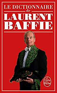 Le dictionnaire de Laurent Baffie par Laurent Baffie