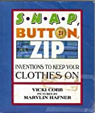 Snap, Button, Zip: Inventions to Keep Your Clothes on (0064461068) by Cobb, Vicki