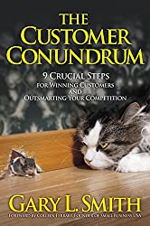 The Customer Conundrum: 9 Crucial Steps for Winning Customers and Outsmarting Your Competition