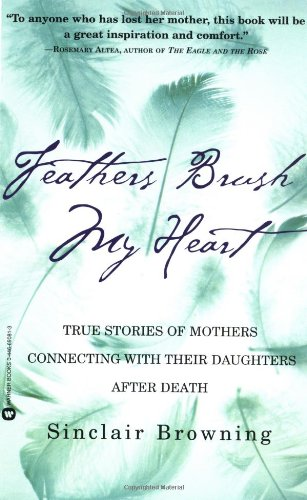 Feathers Brush My Heart: True Stories of Mothers Connecting with Their Daughters After Death