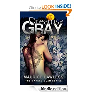 Free Kindle Book: Dreams of Gray (The Marked Clan Series), by Maurice Lawless. Publisher: Red Iris Books; 1 edition (October 14, 2012)