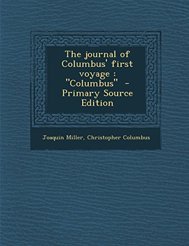 The Journal of Columbus' First Voyage: Columbus - Primary Source Edition