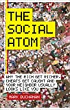 The Social Atom: Why the Rich Get Richer, Cheaters Get Caught, and Your Neighbour Usually Looks Like You