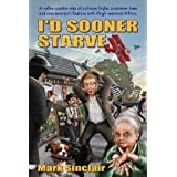 I'd Sooner Starve! (The story of a hapless restaurant owner)by Mark Sinclair