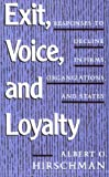 Exit, Voice, and Loyalty: Responses to Decline in Firms, Organizations, and States (0674276604) by Hirschman, Albert O.
