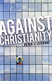 Against Christianity (1591280060) by Peter J. Leithart