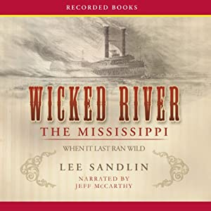 Wicked River: The Mississippi When It Last Ran Wild | [Lee Sandlin]