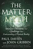 img - for The Matter Myth: Dramatic Discoveries that Challenge Our Understanding of Physical Reality book / textbook / text book