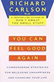 You Can Feel Good Again: Common-Sense Strategies for Releasing Unhappiness and Changing Your Life (0452272424) by Carlson, Richard