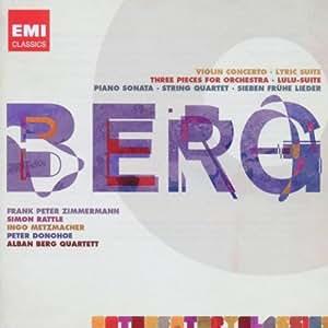 Berg : Concerto pour violon - Lulu-Suite - 3 Pièces pour orchestre Op. 6 - Sonate pour piano Op. 1 - Quatuor - Suite lyrique
