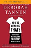 You're Wearing That?: Understanding Mothers and Daughters in Conversation (081297266X) by Deborah Tannen