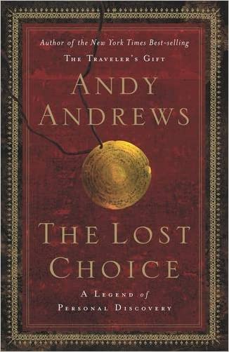 The Lost Choice: A Legend of Personal Discovery written by Andy Andrews