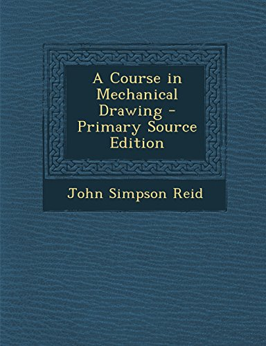 A Course in Mechanical Drawing - Primary Source Edition