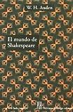 El Mundo De Shakespeare/the World of Shakespeare (El Otro Lado) (Spanish Edition) (9879396030) by Auden, W. H.