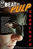 BEAT to a PULP: Superhero - Jake Hinkson, Kevin Burton S...