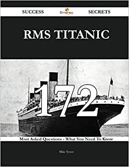 RMS Titanic 172 Success Secrets: 172 Most Asked Questions On RMS Titanic - What You Need To Know