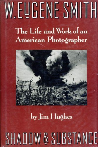 W. Eugene Smith: Shadow and Substance - The Life and Work of an American Photographer by Jim Hughes (1989-10-01)