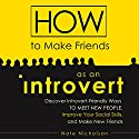 How to Make Friends as an Introvert: Discover Introvert-Friendly Ways to Meet New People, Improve Your Social Skills, and Make New Friends (       UNABRIDGED) by Nate Nicholson Narrated by Chris Martinez
