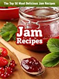 Jam Recipes: The Top 50 Most Delicious Jam Recipes (Recipe Top 50s Book 44)