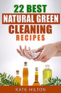 (FREE on 1/3) 22 Best Natural Green Cleaning Recipes by Kate Hilton - http://eBooksHabit.com