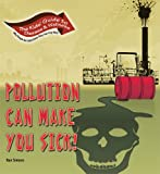 Pollution Can Make You Sick (Kids' Guide to Disease & Wellness)