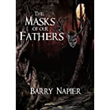 The Masks of Our Fathers ~ Barry Napier