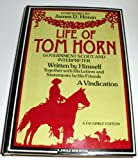 The Life of Tom Horn, Government Scout and Interpreter: Together with His Letters and Statements by His Friends : A Vindication (0517531143) by Tom Horn