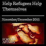 Help Refugees Help Themselves | Alexander Betts,Paul Collier