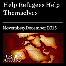 Help Refugees Help Themselves (       UNABRIDGED) by Alexander Betts, Paul Collier Narrated by Kevin Stillwell