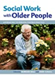 Social Work with Older People: Approaches to Person-Centred Practice