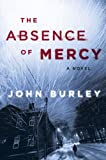 The Absence of Mercy: A Novel - John Burley