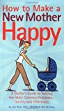 img - for How to Make a New Mother Happy: A Doctor's Guide to Solving Her Most Common Problems--Quickly and Effectively by Uzzi Reiss, Yfat M. Reiss (2004) Paperback book / textbook / text book