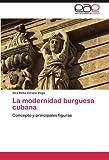 img - for La modernidad burguesa cubana: Concepto y principales figuras (Spanish Edition) book / textbook / text book
