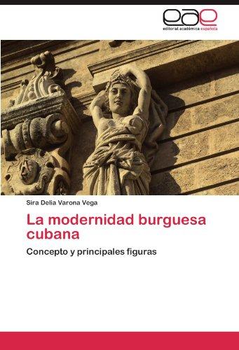 La modernidad burguesa cubana: Concepto y principales figuras  [Varona Vega, Sira Delia] (Tapa Blanda)