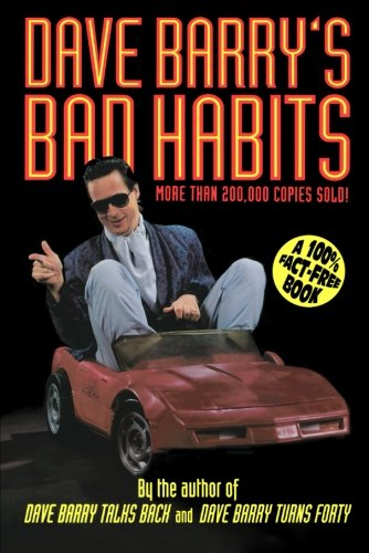 Dave Barry'S Bad Habits: A 100% Fact-Free Book (Holt Paperback)