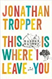 Jonathan Tropper This Is Where I Leave You