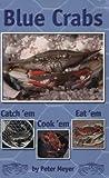 Blue Crabs: Catch 'em, Cook 'em, Eat 'em