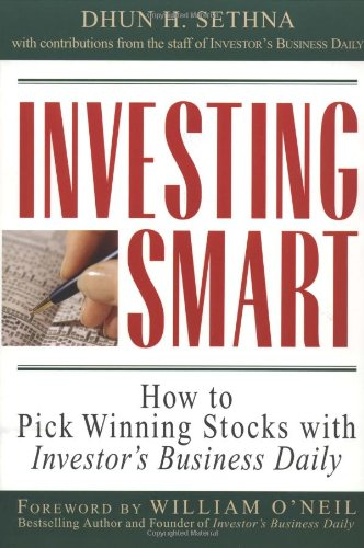 Investing Smart: How to Pick Winning Stocks with Investor's Business Daily, by Dhun H. Sethna