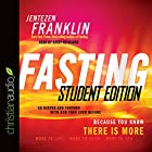 Fasting, Student Edition: Go Deeper and Further with God than Ever Before Hörbuch von Jentezen Franklin Gesprochen von: Kirby Heyborne