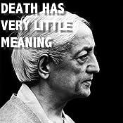 Death Has Very Little Meaning   [Jiddu Krishnamurti]